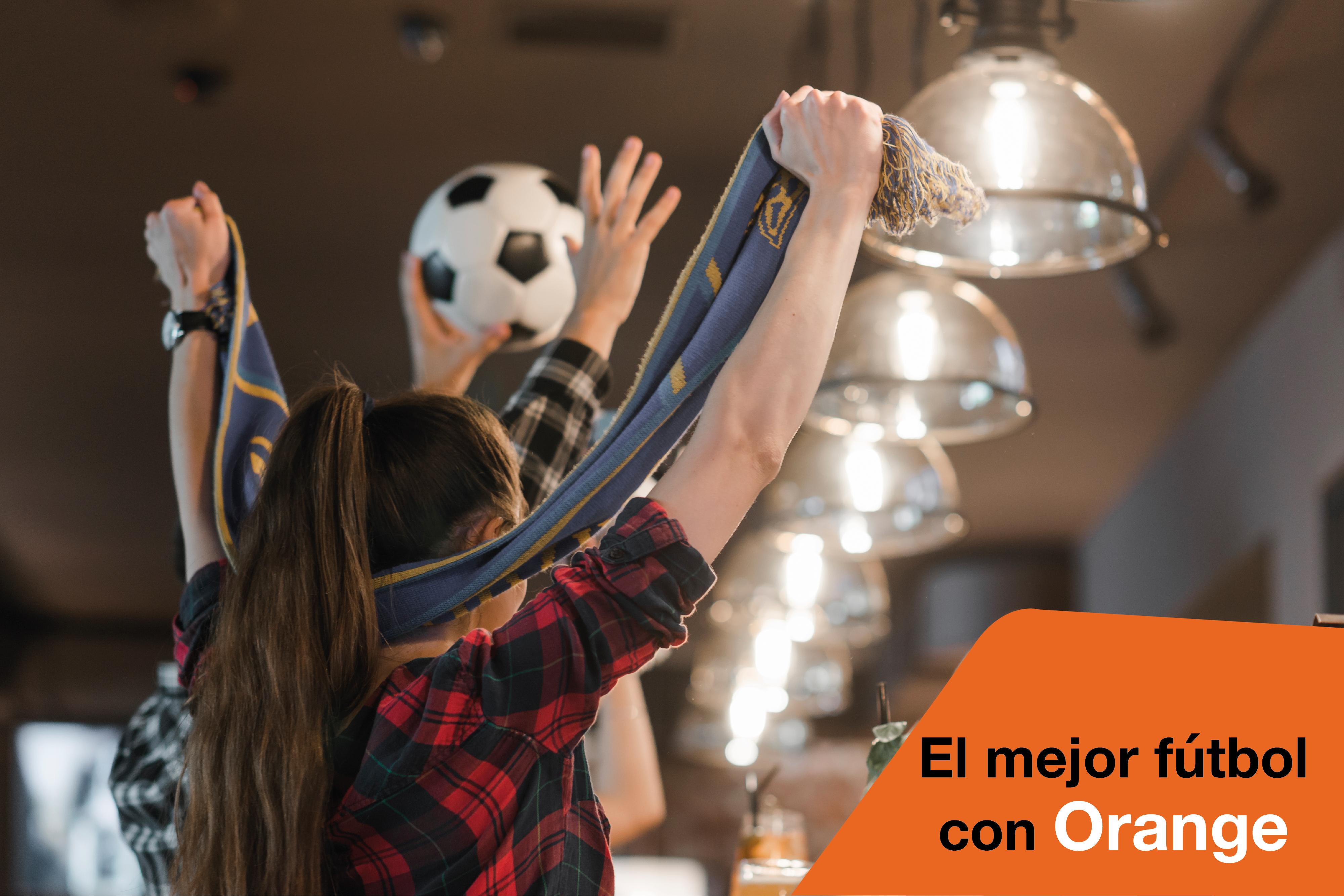 Orange te ofrece el mejor fútbol por muy poco