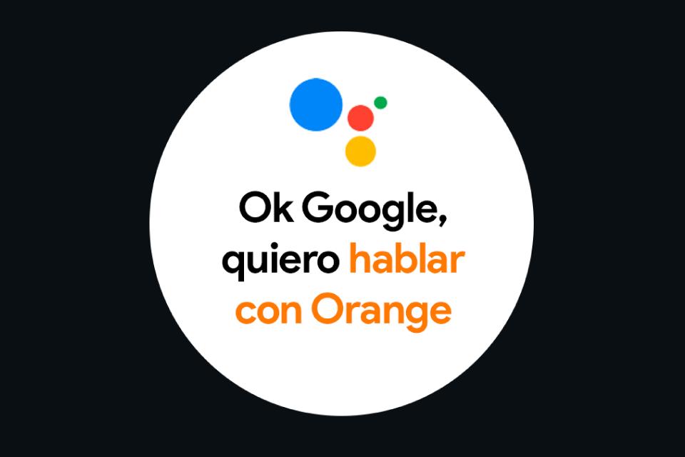 """Ok Google, ¡quiero hablar con Orange!"""
